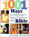 1001 Ways to Introduce Your Child to the Bible - Kathleen Reimer