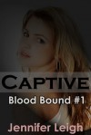 Captive (Blood Bound, #1) - Jennifer Leigh