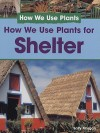 How We Use Plants for Shelter - Sally Morgan