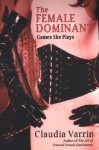 The Female Dominant: Games She Plays - Claudia Varrin