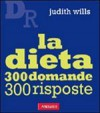 La dieta - 300 domande 300 risposte - Judith Wills