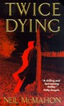 Twice Dying - Neil McMahon