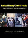 Radical Theory, Critical Praxis: Making a Difference Beyond the Academy - Duncan Fuller, Rob Kitchin