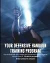 Your Defensive Handgun Training Program - Michael R. Seeklander, Rob Pincus