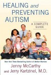 Healing and Preventing Autism: A Complete Guide - Jenny McCarthy, Jerry Kartzinel