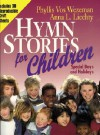 Hymn Stories for Children - Phyllis Vos Vos Wezeman, Anna L. Liechty