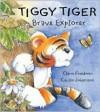 Tiggy Tiger, Brave Explorer - Claire Freedman, Cecilia Johansson