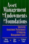 Asset Management For Endowments And Foundations: Improving Investment Performance And Reducing Management Costs - William Schneider, Robert A. DiMeo