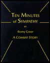 Ten Minutes of Sympathy: A Combat Story - Romy Greer