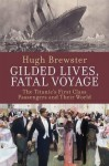 [(Gilded Lives, Fatal Voyage: The Titanic's First-class Passengers and Their World )] [Author: Hugh Brewster] [Mar-2012] - Hugh Brewster