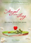 The Angel and the Frog: Becoming Your Own Angel - Leo Booth