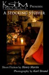 A Stocking Stuffer (KSHM Project Book 5) - Henry Martin, Karl Strand