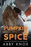 Pumpkin and  spice   - abby  knox