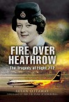 Fire Over Heathrow: The Tragedy of Flight 712 - Susan Ottaway