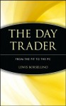 The Day Trader: From the Pit to the PC - Lewis J. Borsellino