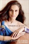 Shobhaa at Sixty: Secrets of Getting It Right At Any Age - Shobhaa Dé