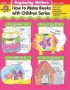 How To Make Books With Children Series: Beginning Writers: Grades K-2 - Jo Ellen Moore