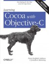 Learning Cocoa with Objective-C: Developing for the Mac and iOS App Stores - Paris Buttfield-Addison, Jonathon Manning, Tim Nugent