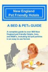 New England Pet Friendly Hotels: A Bed & Pet (R) Guide - Milo Maxwell, Laurence A. Canter