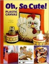 Oh, So Cute!: Plastic Canvas - Vicki Blizzard