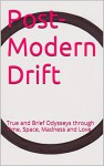 Post-Modern Drift: True and Brief Odysseys through Time, Space, Madness and Love - Winter B, Winter B