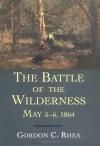 The Battle of the Wilderness, May 5--6, 1864 - Gordon C. Rhea