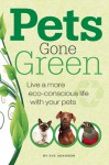 Pets Gone Green: Live a More Eco-Conscious Life with Your Pets - Eve Adamson