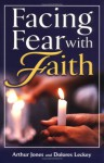 Facing Fear with Faith - Arthur Jones, Dolores R. Leckey