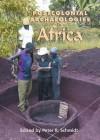 Postcolonial Archaeologies in Africa - Peter Schmidt