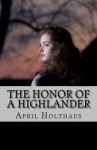 The Honor of a Highlander (The MacKinnon Clan) - April Holthaus