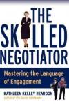 The Skilled Negotiator: Mastering the Language of Engagement - Kathleen Reardon