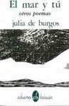 El Mar y Tu: Otros Poemas - Julia de Burgos
