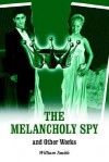 The Melancholy Spy - William Smith