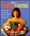 The Healthy Gourmet: More Than 200 Nutritionally Based, Fat-Reduced Recipes for the Whole Family - Cherie Calbom