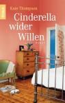 Cinderella wider Willen : Roman - Kate Thompson, Elisabeth Hartmann