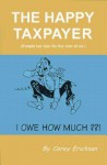 The Happy Taxpayer: Simple Tax Tips for the Rest of Us - Carey Erichson, Janet Welch