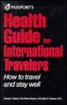 Passport's Health Guide for International Travelers - Thomas P. Sakmar