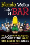 Blonde Walks into a Bar: The 4,000 Most Hilarious, Gut-Busting Jokes on Everything From Hung-Over Accountants to Horny Zebras - Jonathan Swan
