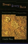 Break Every Rule: Essays on Language, Longing, and Moments of Desire - Carole Maso