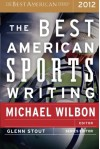 The Best American Sports Writing 2012 - Glenn Stout, Michael Wilbon
