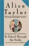To School Through the Fields: An Irish Country Childhood - Alice Taylor