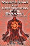 Mastering the Core Teachings of the Buddha: An Unusually Hardcore Dharma Book - Daniel M. Ingram