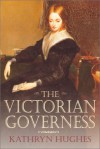 The Victorian Governess - Kathryn Hughes