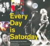 Every Day is Saturday: The Rock Photography of Peter Ellenby - John Doe, Peter Ellenby, Tim Scanlin, John Doe