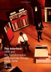 The Interface: IBM and the Transformation of Corporate Design, 1945�1976 - John Harwood