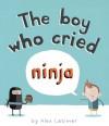 The Boy Who Cried Ninja - Alex Latimer