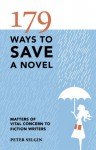 179 Ways to Save a Novel: Matters of Vital Concern to Fiction Writers - Peter Selgin