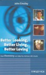 Better Looking, Better Living, Better Loving: How Chemistry Can Help You Achieve Life's Goals - John Emsley