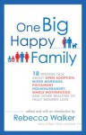 One Big Happy Family: 18 Writers Talk About Open Adoption, Mixed Marriage, Polyamory, Househusbandry,Single Motherhood, and Other Realities of Truly Modern Love - Rebecca Walker