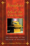 The Templars and the Ark of the Covenant: The Discovery of the Treasure of Solomon - Graham Phillips